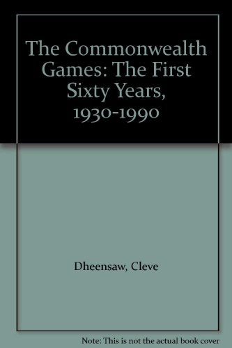 The Commonwealth Games: The First Sixty Years, 1930-1990 por Cleve Dheensaw