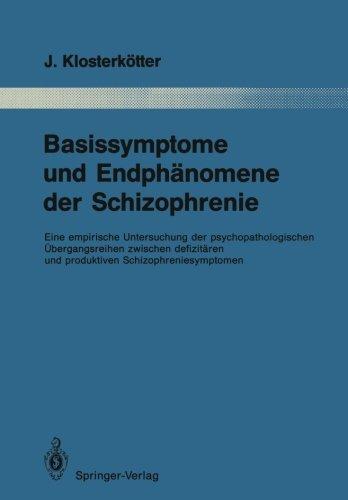 Basissymptome und Endphänomene der Schizophrenie: Eine empirische Untersuchung der psychopathologischen Übergangsreihen zwischen defizitären und ... dem Gesamtgebiete der Psychiatrie, Band 52