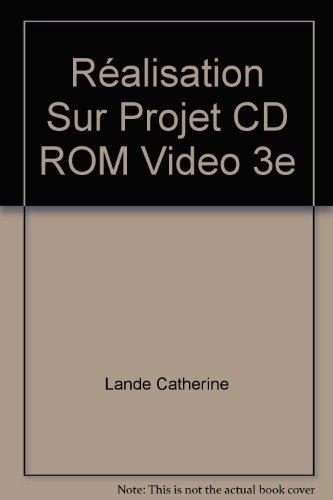 Les Vidéos Numériques : Technologie, réalisation sur projet, 3e (CD-Rom vidéo)