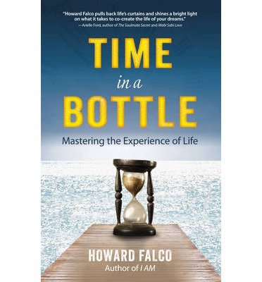 [(Time in a Bottle: Mastering the Experience of Life)] [ By (author) Howard Falco ] [February, 2015]