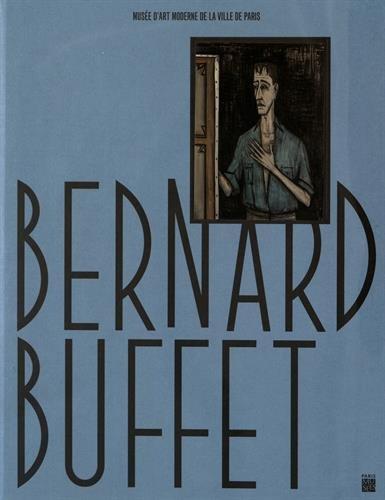 Bernard Buffet : Rétrospective Musée d'Art moderne de la Ville de Paris par Collectif