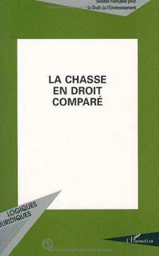 LA CHASSE EN DROIT COMPARE. Actes du colloque organisé au Palais de l'Europe, à Strasbourg, les 9 et 10 novembre 1995 par Société Francaise Droit Enviro