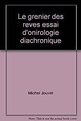 LE GRENIER DES REVES. Essai d'onirologie diachronique