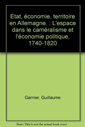 Etat, économie, territoire en Allemagne. : L'espace dans le caméralisme et l'économie politique, 1740-1820
