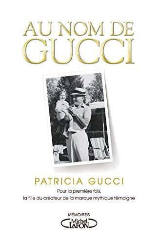 Au nom de Gucci par Patricia Gucci