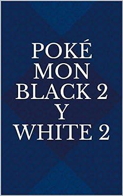 Poké mon Black 2 y White 2