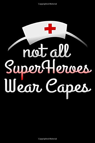 Not All Super Heroes Wear Capes: Funny Journal and Notebook for Boys Girls Men and Women of All Ages. Lined Paper Note Book. (Heros Girl All Super)