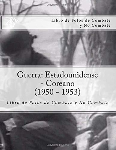 Guerra: Estadounidense - Coreano (1950 - 1953) Libro de Fotos de Combate y No Combate: Edicion de l'era Digital por Julien Coallier