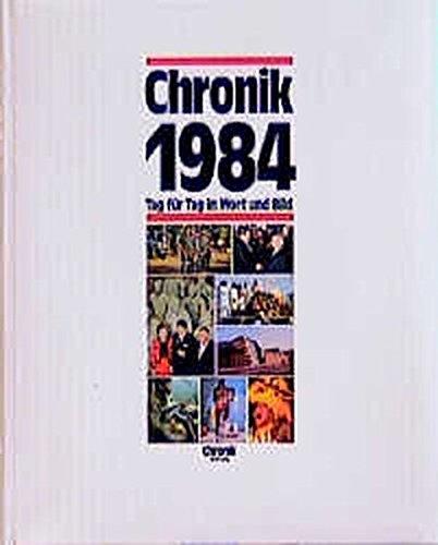 Chronik 1984 (Chronik / Bibliothek des 20. Jahrhunderts. Tag für Tag in Wort und Bild)