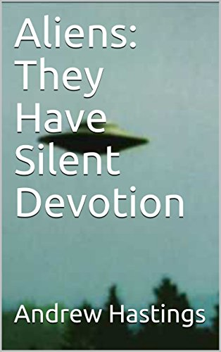 Aliens: They Have Silent Devotion (English Edition)