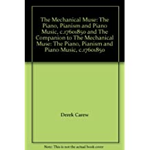 Mechanical Muse: The Piano, Painism and Piano Music, C 1760-1850 and the Companion to The...