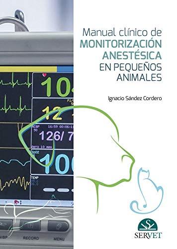 Manual clínico de monitorización anestésica en pequeños animales por Ignacio Sández Cordero