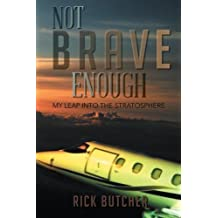 Not Brave Enough: My Leap Into The Stratosphere by Rick Butcher (2013-10-09)