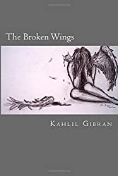 The Broken Wings by Kahlil Gibran (2014-10-06)