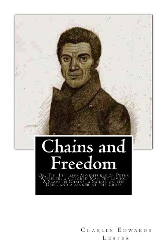 Chains and Freedom: Or, The Life and Adventures of Peter Wheeler, a Colored Man Yet Living.  A Slave in Chains, a Sailor on the Deep, and a Sinner at the Cross