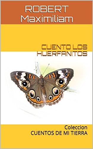 CUENTO LOS HUERFANITOS: Coleccion CUENTOS DE MI TIERRA por ROBERT Maximiliam