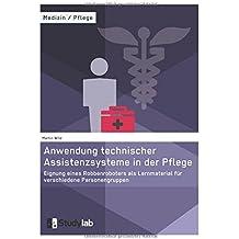 Anwendung technischer Assistenzsysteme in der Pflege: Eignung eines Robbenroboters als Lernmaterial für verschiedene Personengruppen