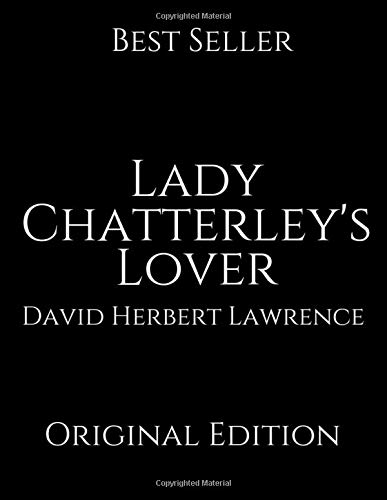 Lady Chatterley's Lover: Perfect Gifts For The Readers Annotated By David Herbert Lawrence.