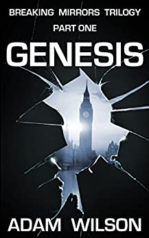 Genesis: Breaking Mirrors Trilogy Part One - An Adventure in London by [Wilson, Adam]