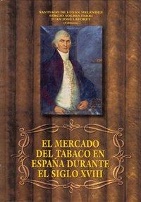El mercado del tabaco en España durante el Siglo XVIII (Monografía) por Santiago De Luxán Meléndez
