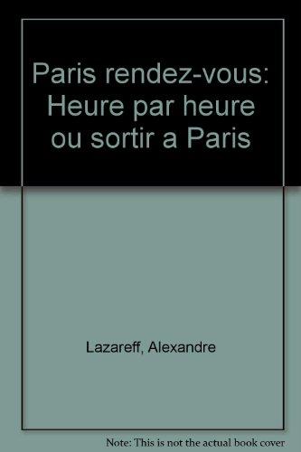 Paris rendez-vous : Heure par heure, où sortir à Paris