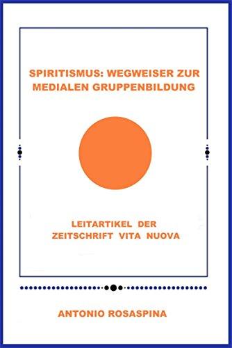 SPIRITISMUS: WEGWEISER ZUR MEDIALEN GRUPPENBILDUNG: LEITARTIKEL DER ZEITSCHRIFT VITA NUOVA