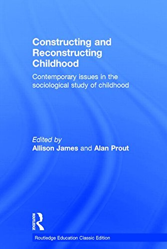 Constructing and Reconstructing Childhood: Contemporary issues in the sociological study of childhood (Routledge Education Classic Edition) (Vorschule Black Bücher History)