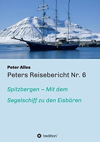 Peters Reisebericht Nr. 6: Spitzbergen - Mit dem Segelschiff zu den Eisbären