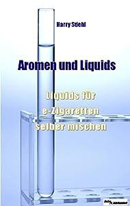 Liquids und Aromen: Liquids für e-Zigaretten selber mischen