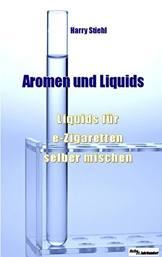 Preisvergleich Produktbild Liquids und Aromen: Liquids für e-Zigaretten selber mischen