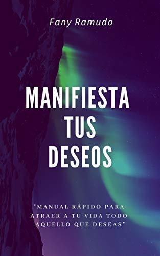 Manifiesta tus deseos: Manual rápido sobre la Ley de Atracción (Spanish Edition)