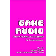 Game Audio: Tales of a Technical Sound Designer Volume 01 (English Edition)