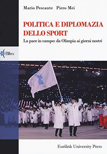 Politica e diplomazia dello sport. La pace in campo: da Olimpia ai giorni nostri (Campus) por Mario Pescante