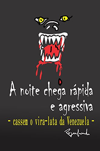 A noite chega rápida e agressiva: - Cassem o vira-lata da Venezuela - (Portuguese Edition) por Rogerlando Cavalcante