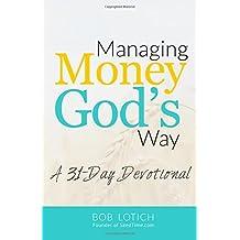 Managing Money God's Way: A 31-Day Devotional by Bob Lotich (2013-12-12)