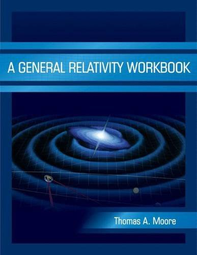 A General Relativity Workbook by Thomas A. Moore (2012-09-17)