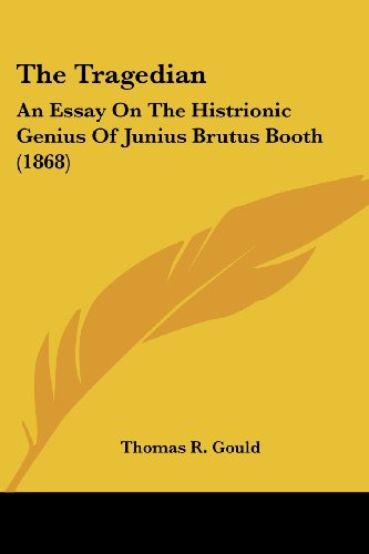 The Tragedian: An Essay on the Histrionic Genius of Junius Brutus Booth (1868)