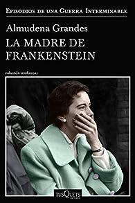 La madre de Frankenstein par Almudena Grandes