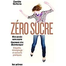Zéro sucre: Mon année sans sucre. Enquête, témoignage et conseils pratiques (AR.ALIMENTATION) (French Edition)
