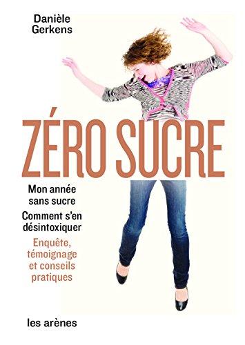 Zro sucre: Mon anne sans sucre. Enqute, tmoignage et conseils pratiques
