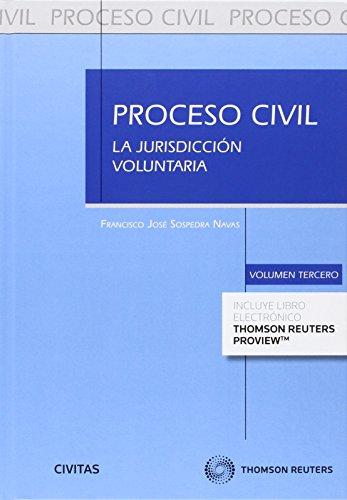 Proceso Civil. La jurisdicción voluntaria, Vol. III (Práctica Procesos Jurisdicionales) por Francisco J. Sospedra Navas