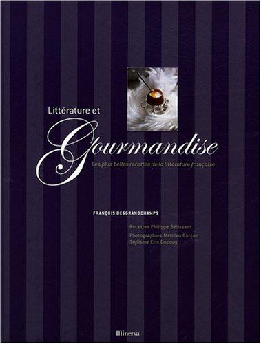 Littrature et gourmandise : Les plus belles recettes de la littrature franaise de Desgrandchamps. Franois (2007) Reli