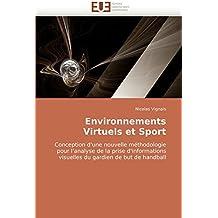 Environnements Virtuels et Sport: Conception d''une nouvelle m??thodologie pour l''analyse de la prise d''informations visuelles du gardien de but de handball by Nicolas Vignais (2010-07-06)
