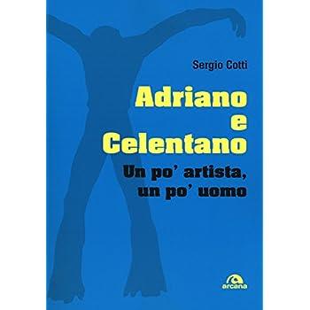 Adriano E Celentano. Un Po' Artista, Un Po' Uomo