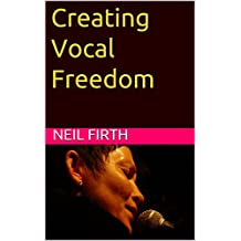 Creating Vocal Freedom (Improve Your Singing Voice Book 4) (English Edition)