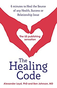 The Healing Code: 6 minutes to heal the source of your health, success or relationship issue by [Loyd, Alex, Johnson, Ben]