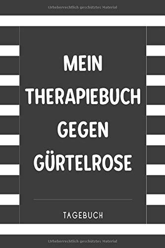Mein Therapiebuch gegen Gürtelrose Tagebuch: Das Notizbuch als optimales Hilfsmittel gegen die Virus Herpes Zoster Erkrankung -