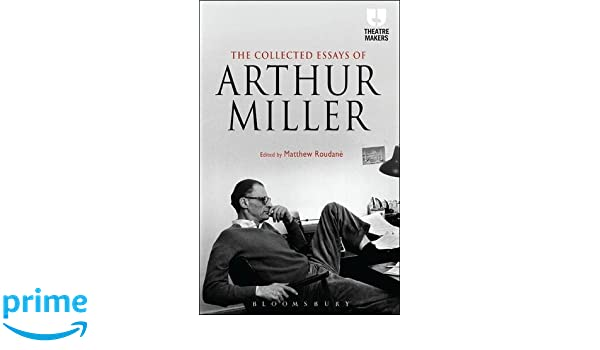 arthur millar essay Arthur asher miller was born on october 17, 1915, in new york city, to augusta (barnett) and isidore miller his family was of austrian jewish.