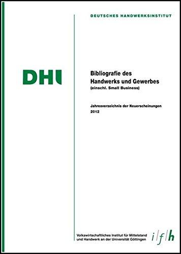 Bibliografie des Handwerks und Gewerbes 2012 (Einschließlich Small Business): Jahresverzeichnis der Neuerscheinungen -