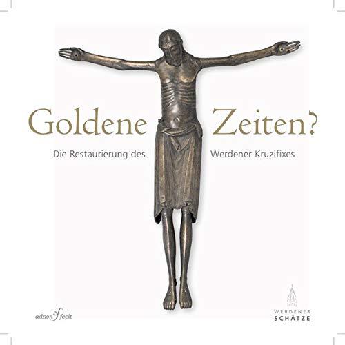 Goldene Zeiten?: Die Restaurierung des Werdener Kruzifixes (Werdener Schätze)